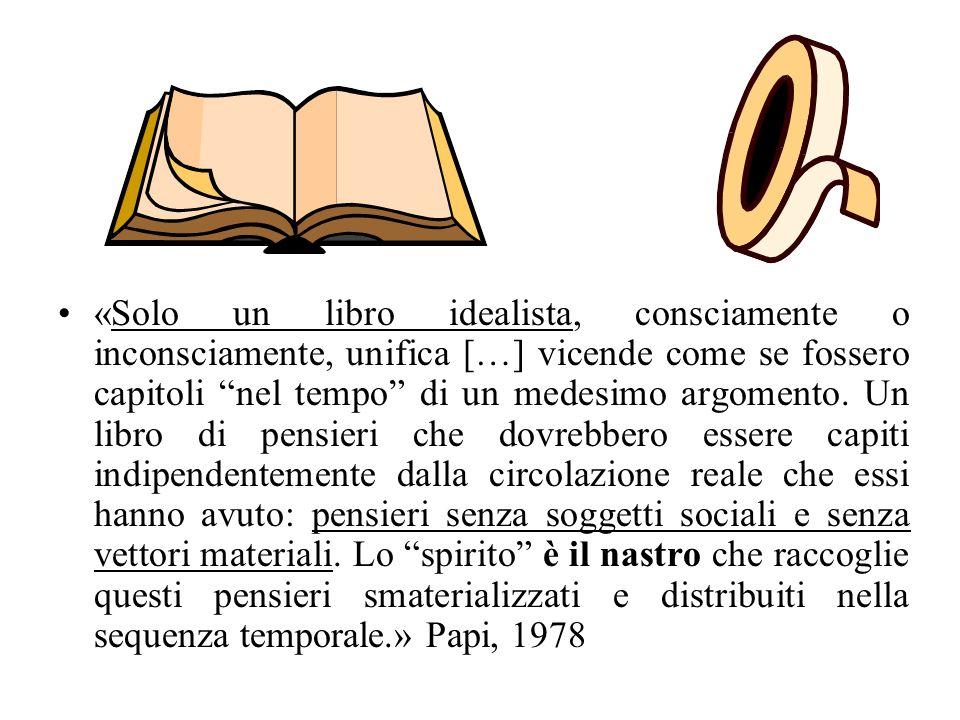 «Solo un libro idealista, consciamente o inconsciamente, unifica […] vicende come se fossero capitoli nel tempo di un medesimo argomento.